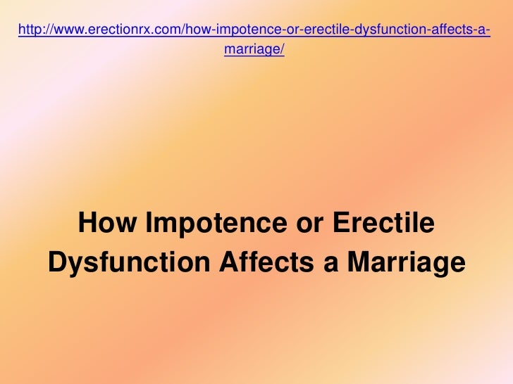 http://www.erectionrx.com/how-impotence-or-erectile-dysfunction-affects-a-                               marriage/      Ho...
