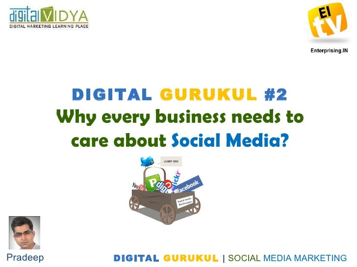 DIGITAL  GURUKUL  #2 Why every business needs to care about  Social Media?