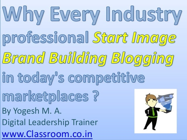 Why Every Industry professional Start Start Image Brand Building Blogging in today's competitive marketplaces