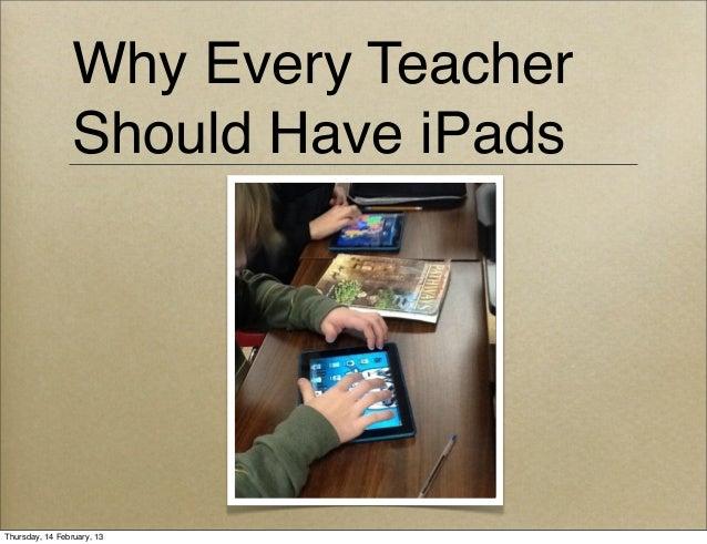 Why Every Teacher                Should Have iPadsThursday, 14 February, 13