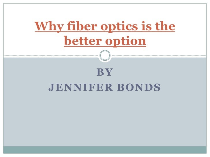 Why fiber optics_is_the_better_option[1][1]