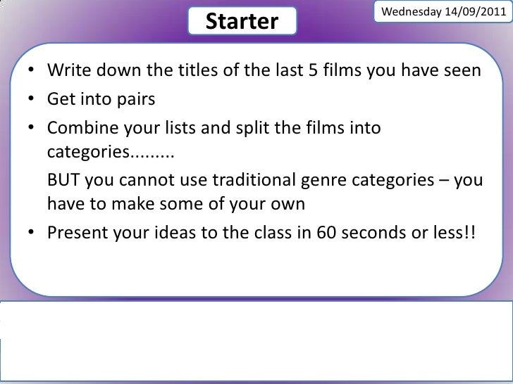 Wednesday 14/09/2011<br />Starter<br />Write down the titles of the last 5 films you have seen<br />Get into pairs<br />Co...