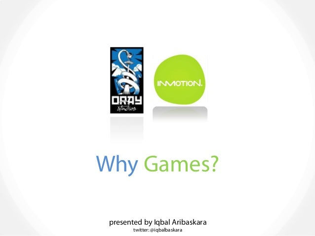 Why Games? Inmotion and Oray Studios