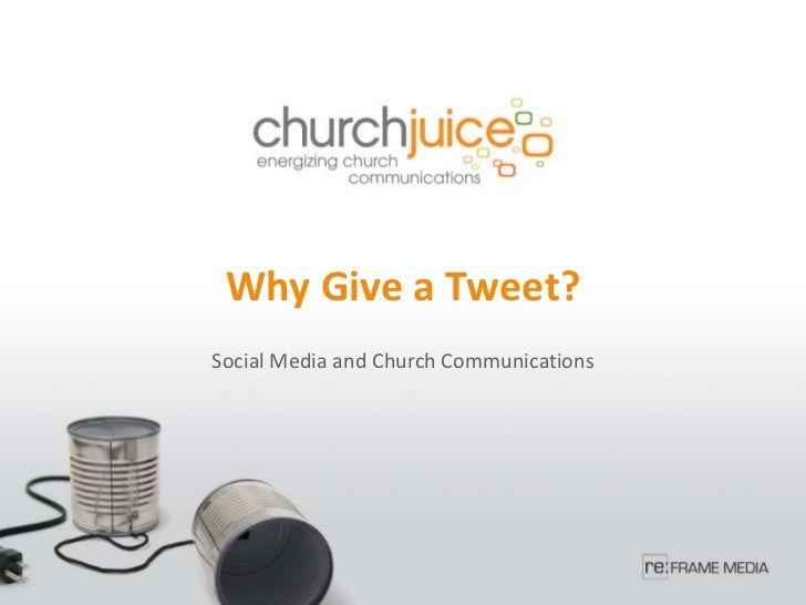Why Give a Tweet?<br />Social Media and Church Communications<br />