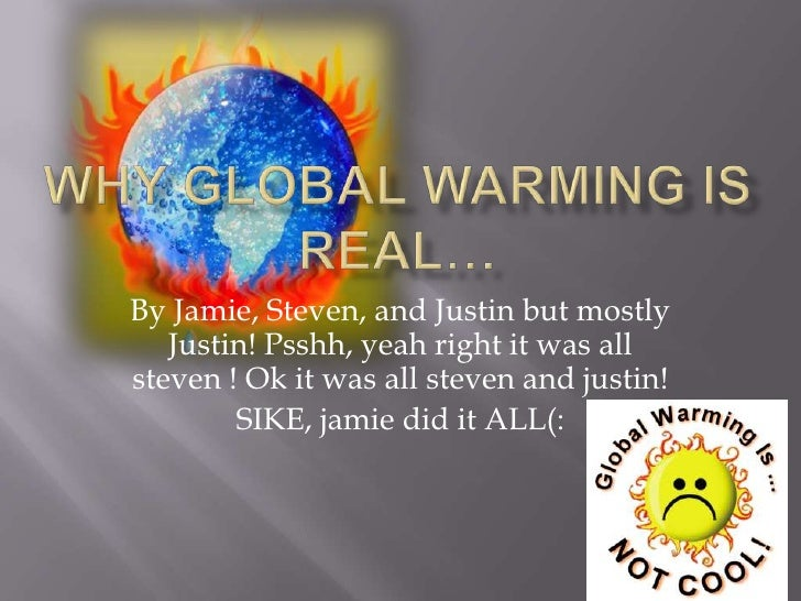 global warming is real an outline Global warming is real global temperatures rising, warming empirical evidence that demonstrate global warming as a real phenomenon and the strong.
