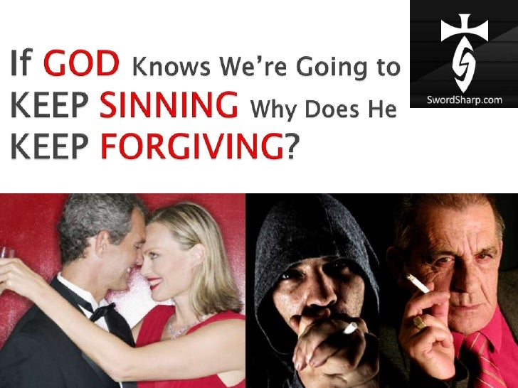 If GODKnows We're Going toKEEP SINNINGWhy Does HeKEEP FORGIVING?<br />
