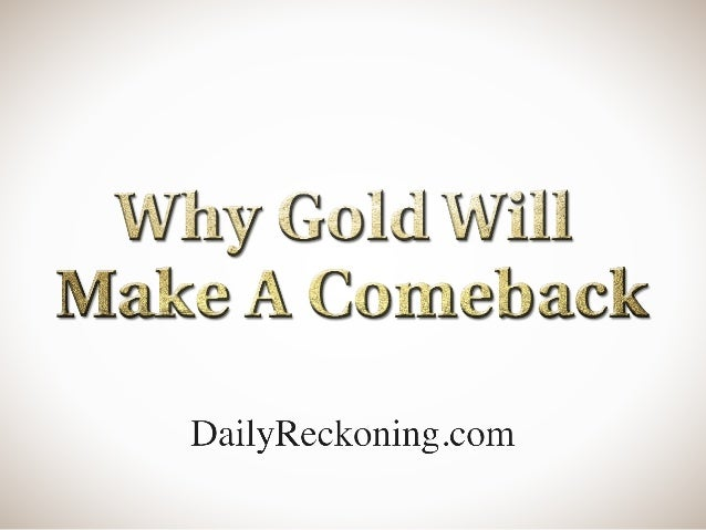 Gold has been falling in price since late 2012 and investors have lost faith.