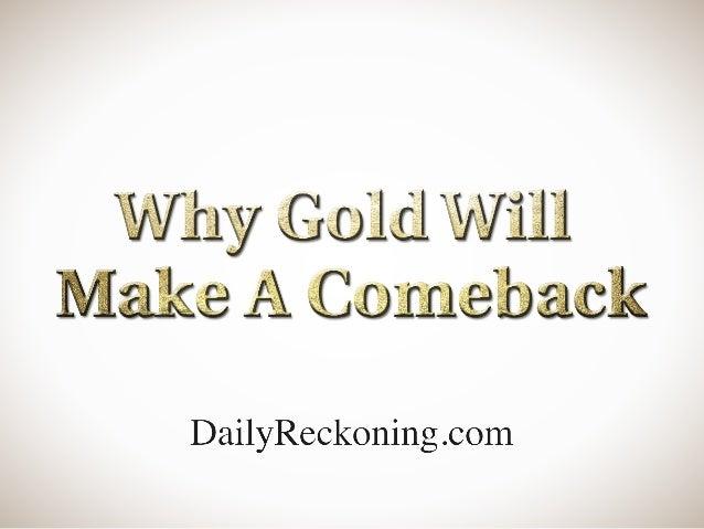 Why Gold Will Make A Comeback