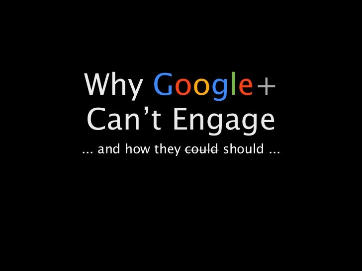 Why Google+Can't Engage... and how they could should ...