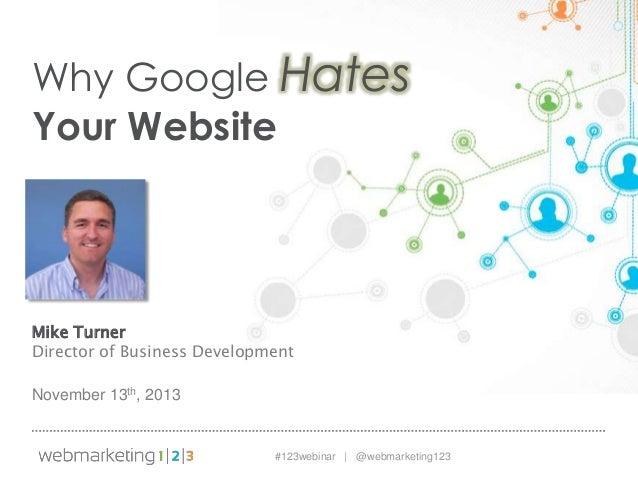 Why Google Hates Your Website - slides 11/13/13