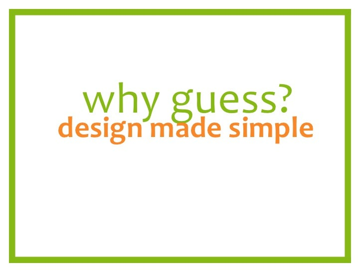 Why guess? Design Made Simple