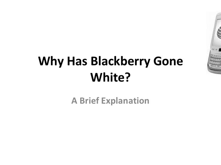 Why Has Blackberry Gone        White?     A Brief Explanation