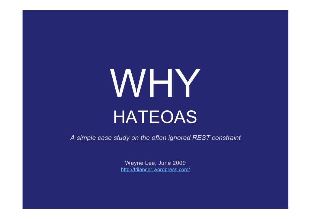 WHY               HATEOAS A simple case study on the often ignored REST constraint                     Wayne Lee, June 200...