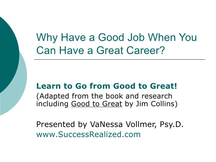 Why Have a Good Job When You Can Have a Great Career? Learn to Go from Good to Great!  (Adapted from the book and research...