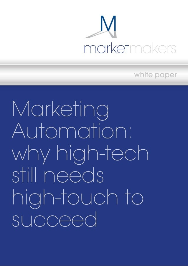 marketmakers white paper  Marketing Automation: why high-tech still needs high-touch to succeed marketmakers  www.marketma...