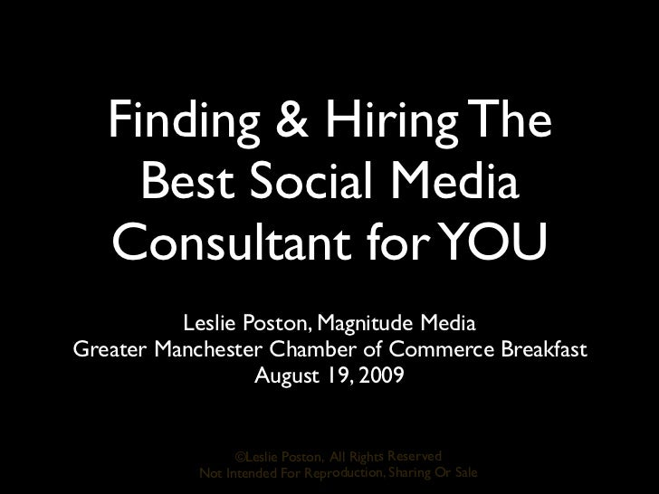 Finding & Hiring The     Best Social Media   Consultant for YOU          Leslie Poston, Magnitude MediaGreater Manchester ...