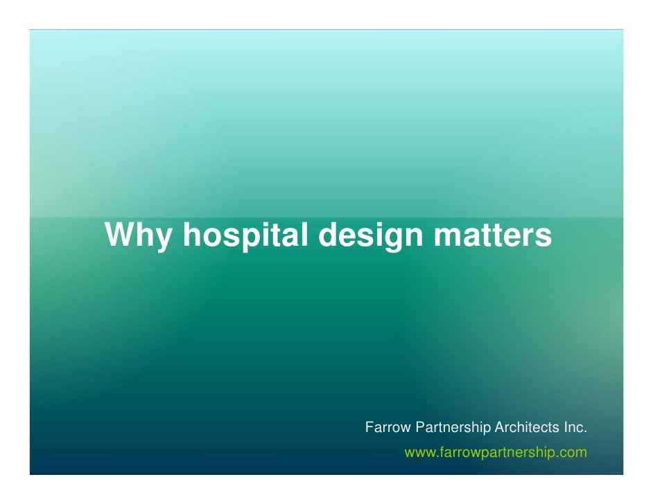 Why hospital design matters                    Farrow Partnership Architects Inc.                      www.farrowpartnersh...
