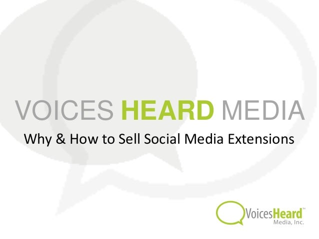 VOICES HEARD MEDIAWhy & How to Sell Social Media Extensions