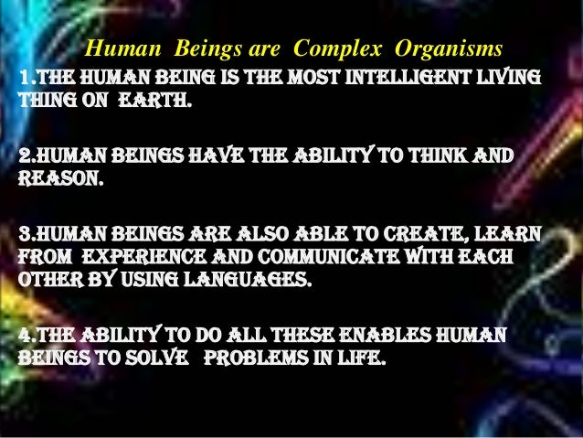 a human is a complex organism Smkts_2/4/2013 about chapter 2 of cell , to explain to you why humans are complex organisms to share to you to be more relax.