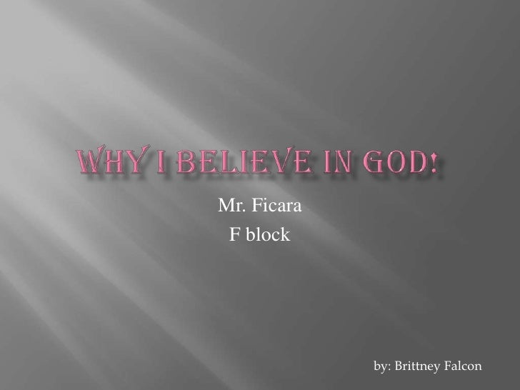 Why  I Believe In  God   Ethics  Projsct  F Blk