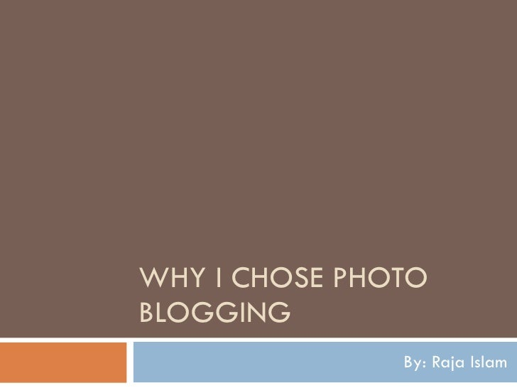 Why I Chose Photo Blogging by Raja Islam