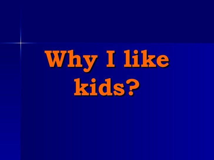 Why I like kids?