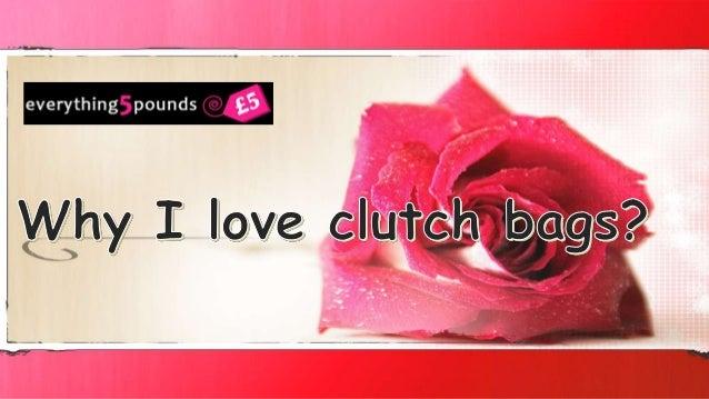 Why i love clutch bags
