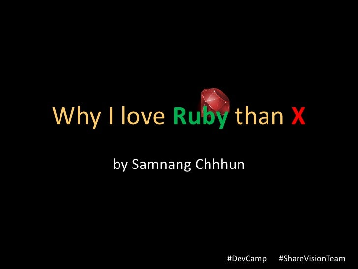 Why I love Ruby than X     by Samnang Chhhun                   #DevCamp   #ShareVisionTeam