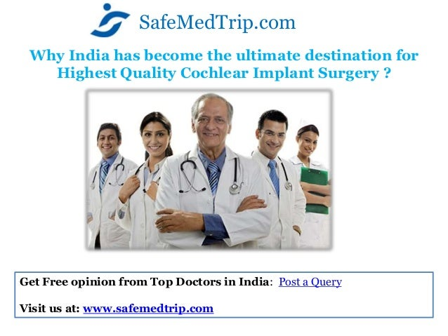 Why India has become the ultimate destination forHighest Quality Cochlear Implant Surgery ?SafeMedTrip.comGet Free opinion...
