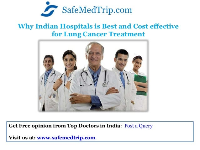 Why Indian Hospitals is Best and Cost effectivefor Lung Cancer TreatmentSafeMedTrip.comGet Free opinion from Top Doctors i...