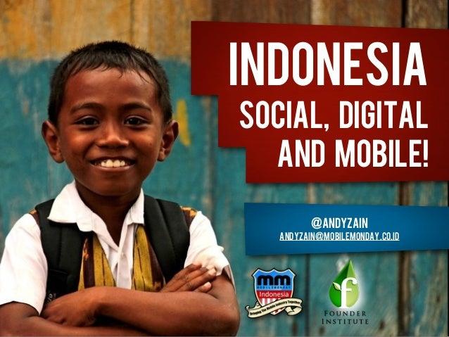IndonesiaSocial, Digital  and Mobile!          @andyzain   andyzain@mobilemonday.co.id