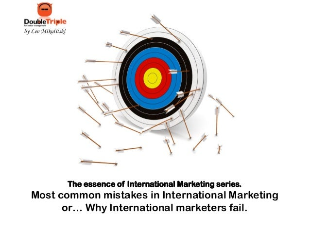 by Lev Mikulitski  The essence of International Marketing series.  Most common mistakes in International Marketing or… Why...