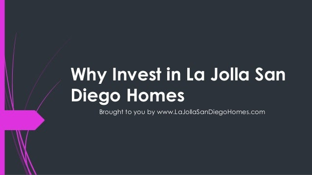 Why Invest in La Jolla SanDiego Homes   Brought to you by www.LaJollaSanDiegoHomes.com