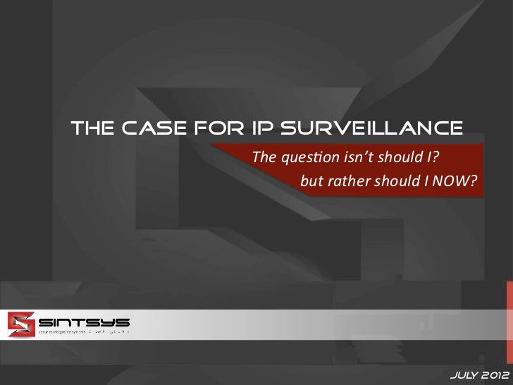 The Case for IP Surveillance            The	  ques(on	  isn't	  should	  I?	  	  	  	  	  	                       	  but	 ...