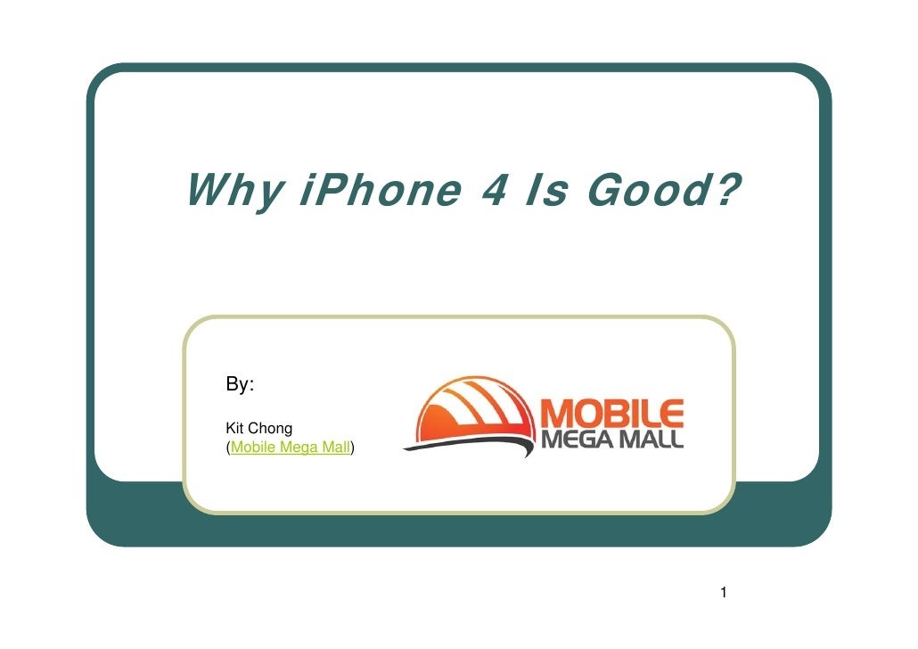 Why iPhone 4 Is Good?    By:   Kit Chong  (Mobile Mega Mall)