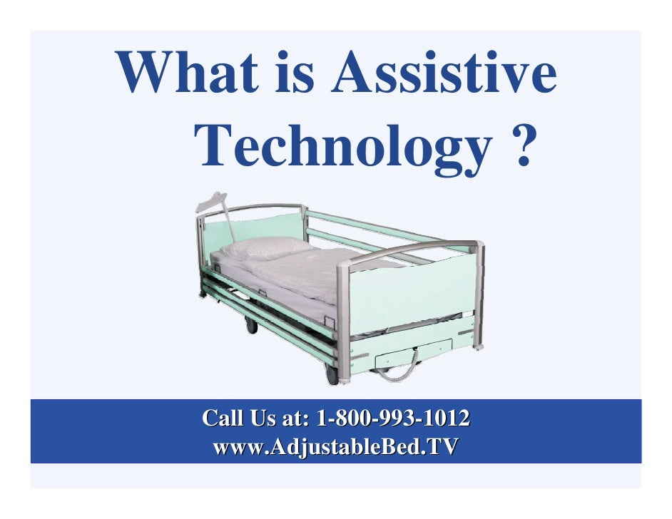 What is Assistive   Technology ?       Call Us at: 1-800-993-1012     www.AdjustableBed.TV
