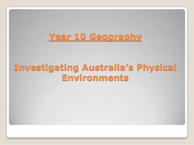 Year 10 GeographyInvestigating Australia's Physical         Environments