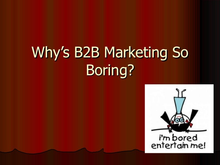 Why's b2b marketing so boring?