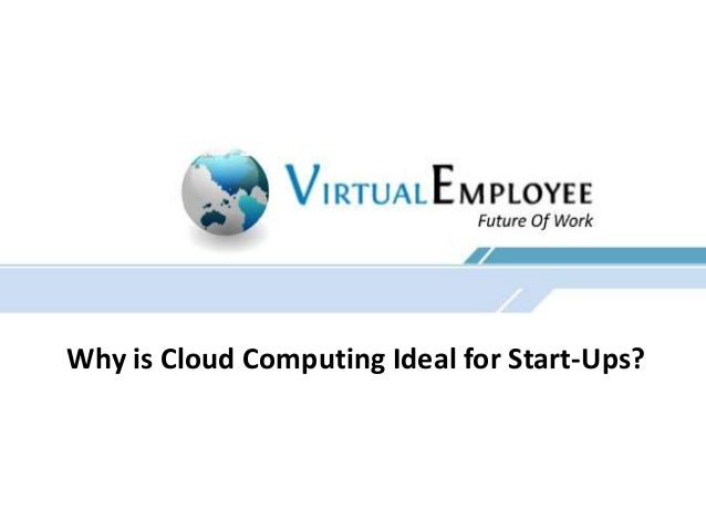 Why is Cloud Computing Ideal for Start-Ups?