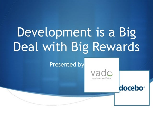 Development is a Big Deal with Big Rewards Presented by