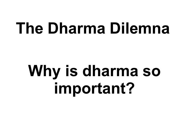 Why is dharma so important? The Dharma Dilemna