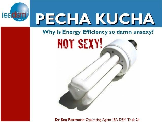 Subtasks of Task XXIVPECHA KUCHAWhy is Energy Efficiency so damn unsexy?    Dr Sea Rotmann Operating Agent IEA DSM Task 24