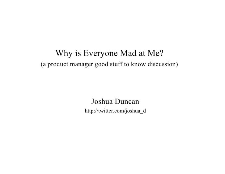 Why is Everyone Mad at Me? (a product manager good stuff to know discussion)                       Joshua Duncan          ...