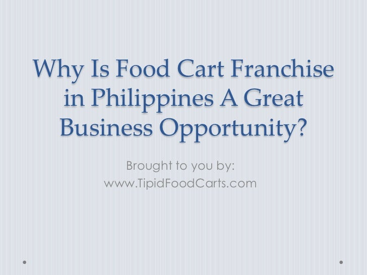 Why Is Food Cart Franchise in Philippines A Great Business Opportunity?        Brought to you by:      www.TipidFoodCarts....