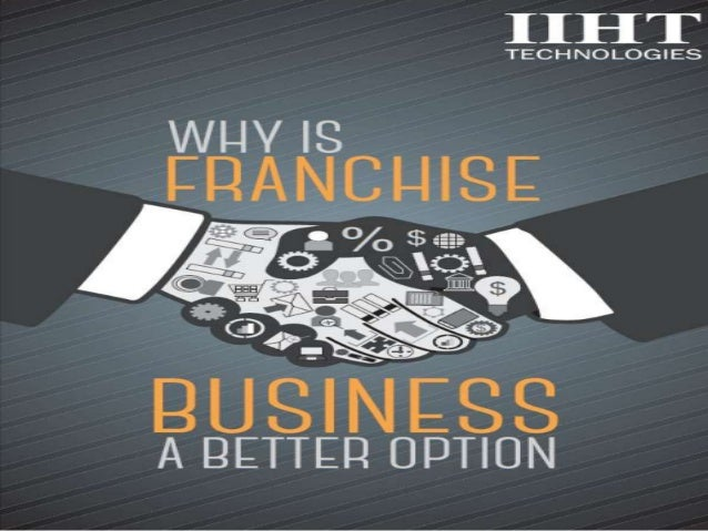 Why is Franchise Business better option?