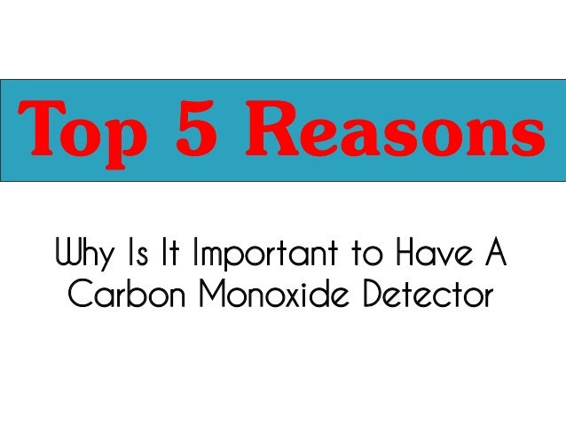 Why Is It Important to Have A Carbon Monoxide Detector Top 5 ReasonsTop 5 Reasons