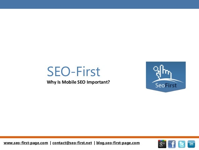 www.seo-first-page.com | contact@seo-first.net | blog.seo-first-page.com SEO-First Why Is Mobile SEO Important?