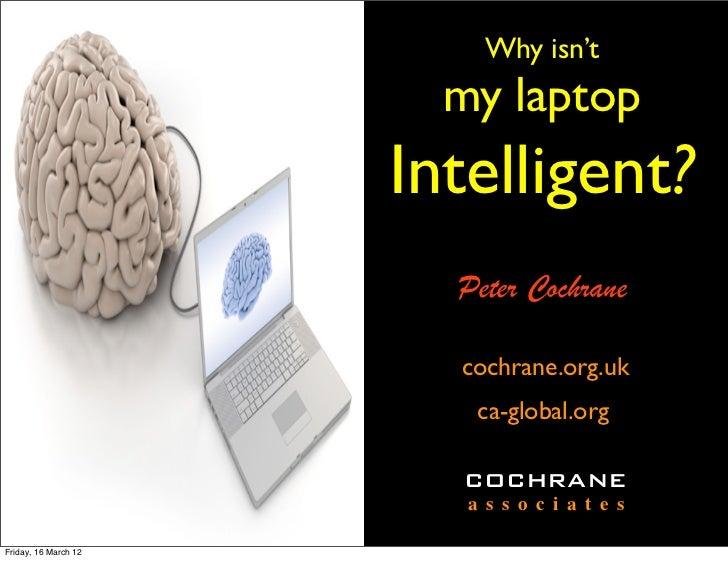 Why isn't                        my laptop                      Intelligent?                        Peter Cochrane        ...