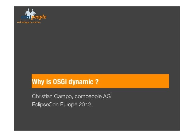 Why is OSGi dynamic ?Christian Campo, compeople AGEclipseCon Europe 2012,