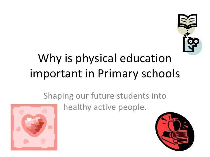 Why is physical educationimportant in Primary schools  Shaping our future students into       healthy active people.